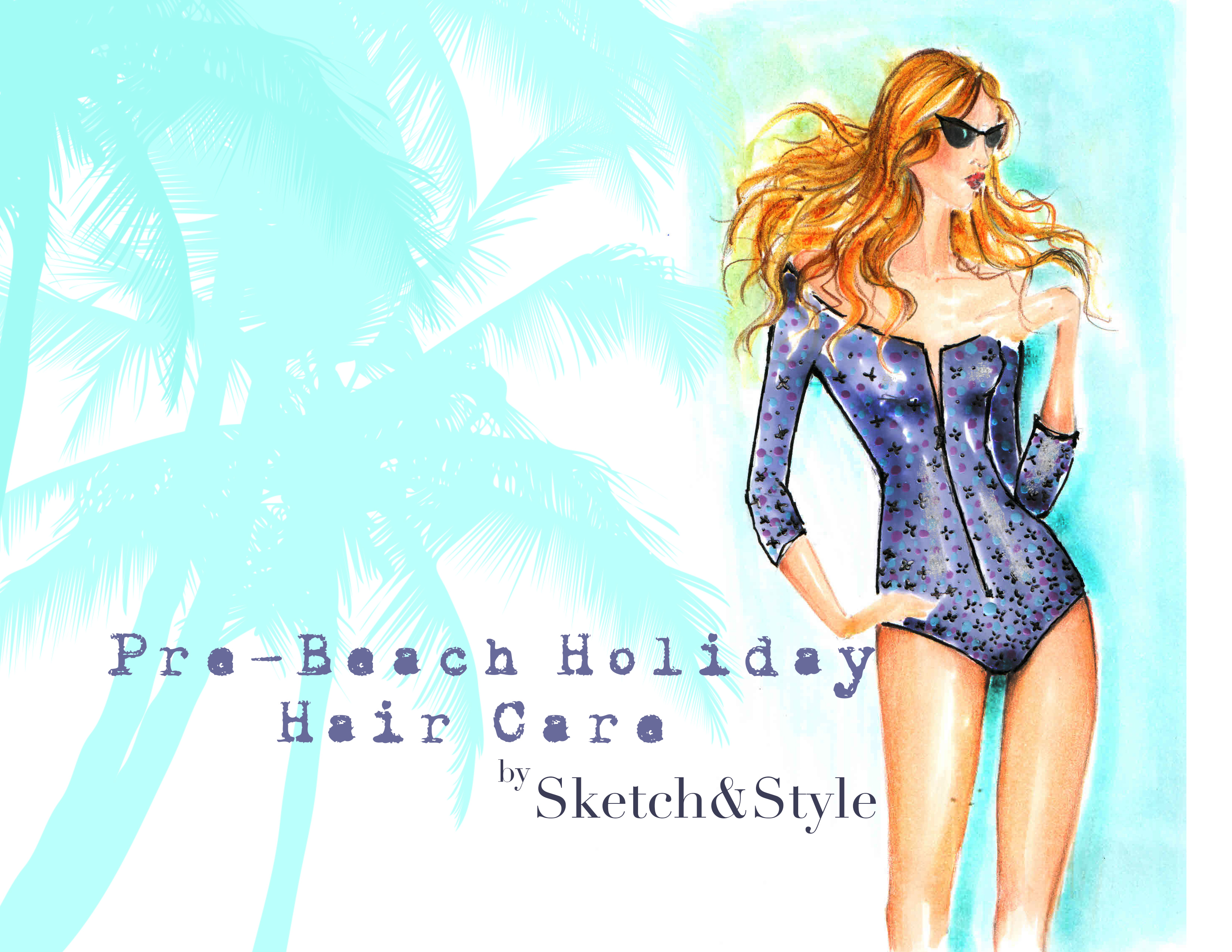 Pre-Beach Holiday Hair Care | Sketch&Style